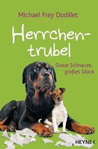 Herrchentrubel! Graue Schnauze, großes Glück Witziges Hundebuch
